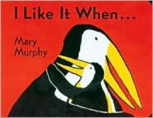 I Like It When... - Mary Murphy