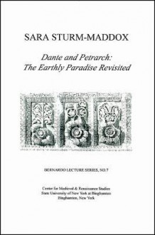 Dante and Petrarch: The Earthly Paradise Revisited: Bernardo Lecture Series, No.7 - Sara Strum-Maddox