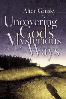 Uncovering God's Mysterious Ways - Alton Gansky