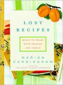 Lost Recipes: Meals to Share with Friends and Family - Marion Cunningham, Carol Devine Carson