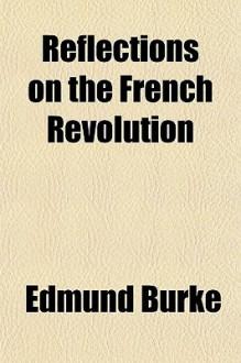 Reflections on the French Revolution - Edmund Burke