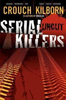 Serial Killers Uncut - J.A. Konrath, Jack Kilborn, Blake Crouch