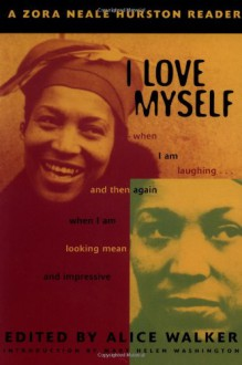 I Love Myself When I Am Laughing... And Then Again: A Zora Neale Hurston Reader - Zora Neale Hurston, Mary Helen Washington, Alice Walker