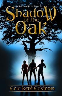 Shadow of the Oak (A Sal Van Sleen Adventure) - Eric Edstrom