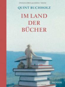 Im Land der Bücher - Quint Buchholz