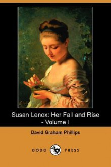 Susan Lenox: Her Fall and Rise - Volume I (Dodo Press) - David Graham Phillips