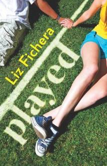 Played - Liz Fichera