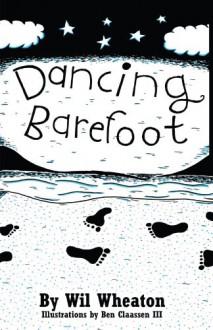 Dancing Barefoot - Wil Wheaton, Ben Claassen III