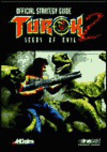 Turok Two: Seeds of Evil; Official Strategy Guide - BradyGames