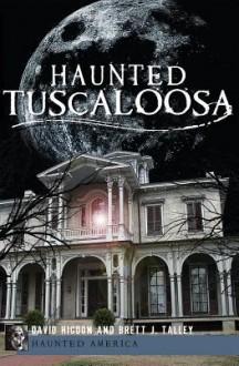 Haunted Tuscaloosa - David Higdon, Brett J. Talley