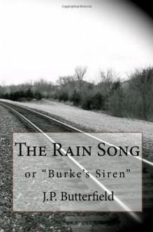 The Rain Song: Or Burke's Siren - J. P. Butterfield