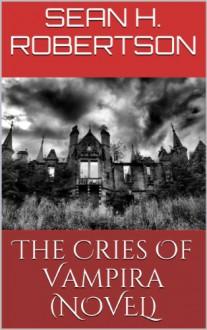 The Cries Of Vampira Saga Complete Collection - Sean H. Robertson