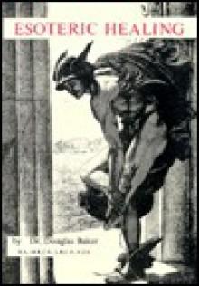 Esoteric Healing, Part I - Douglas M. Baker