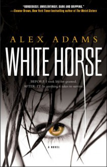 White Horse: A Novel - Alex Adams