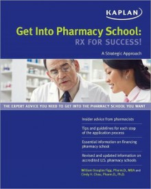 Get Into Pharmacy School: RX for Success! - William D. Figg, Cindy H. Chau