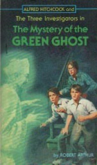 The Mystery of the Green Ghost - Robert Arthur