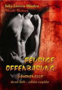 Feurige Offenbarung - Dämonenglut: erotischer Fantasy-Roman - Inka Loreen Minden;Nicole Henser