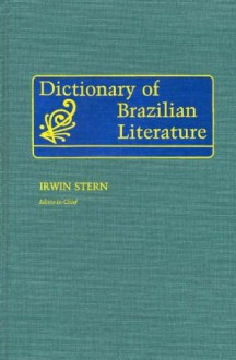 Dictionary Of Brazilian Literature - Irwin Stern