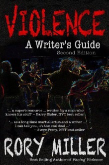Violence: A Writer's Guide - Rory a Miller