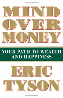 Mind Over Money: Your Path to Wealth and Happiness - Eric Tyson