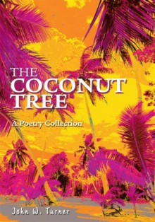 The Coconut Tree: A Poetry Collection - John Turner
