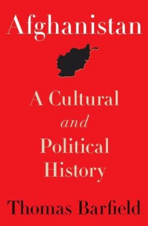 Afghanistan: A Cultural and Political History (Princeton Studies in Muslim Politics) - Thomas Barfield