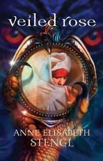 Veiled Rose - Anne Elisabeth Stengl