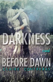 Darkness Before Dawn - Claire Contreras