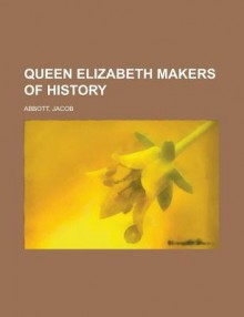 Queen Elizabeth Makers of History - Jacob Abbott