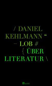 Lob: über Literatur - Daniel Kehlmann