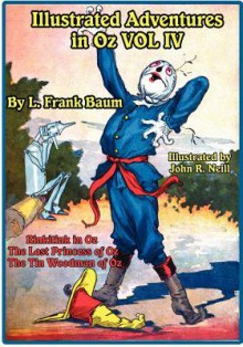 Illustrated Adventures in Oz Vol IV: Rinkitink in Oz, the Lost Princess of Oz, and the Tin Woodman of Oz - L. Frank Baum,John R. Neill