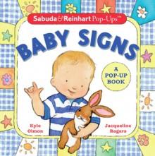 Sabuda & Reinhart Pop-Ups: Baby Signs - Kyle Olmon, Jacqueline Rogers