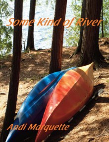 Some Kind of River - Andi Marquette