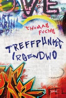 Treffpunkt Irgendwo - Thomas Fuchs