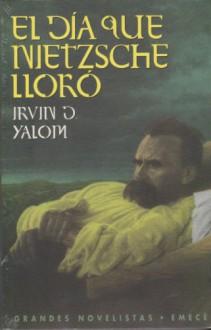 El dia que Nietzsche lloro/ The Day that Nietzsche Cry (Spanish Edition) - Irvin D. Yalom