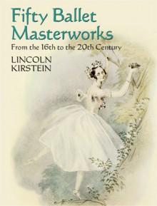 Four Centuries of Ballet: Fifty Masterworks - Lincoln Kirstein
