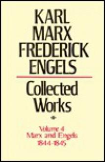 Collected Works 4 1844-45 - Karl Marx, Friedrich Engels