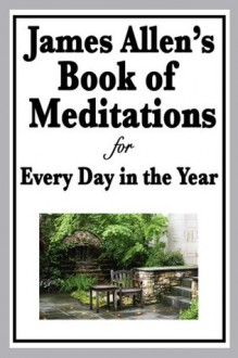 JAMES ALLEN'S BOOK OF MEDITATIONS FOR EVERY DAY IN THE YEAR - James Allen