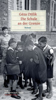 Die Schule an der Grenze - Géza Ottlik