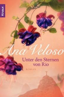Unter den Sternen von Rio: Roman - Ana Veloso