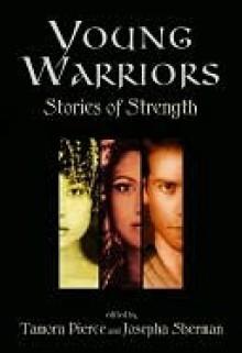 Young Warriors: Stories of Strength - Josepha Sherman, Tamora Pierce
