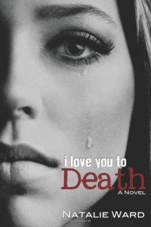 I Love You to Death - Natalie Ward