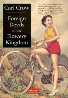 Foreign Devils in the Flowery Kingdom - with a new foreword by Paul French - Carl Crow, Paul French