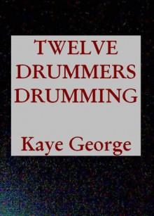 Twelve Drummers Drumming - Kaye George