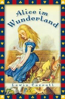 Alice im Wunderland - vollständige Ausgabe von Carroll. Lewis (2011) Gebundene Ausgabe - Carroll. Lewis