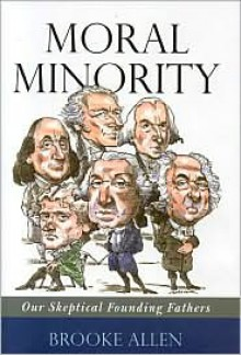 Moral Minority: Our Skeptical Founding Fathers - Brooke Allen