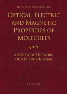 Optical, Electric and Magnetic Properties of Molecules: A Review of the Work of A.D. Buckingham - D.C. Clary, B.J. Orr, A.D. Buckingham