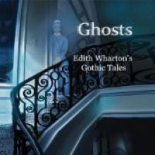 Ghosts: Edith Wharton's Gothic Tales - Edith Wharton,Corinna May,Tod Randolph,Jonathan Epstein,Alison Larkin,Jim Frangione