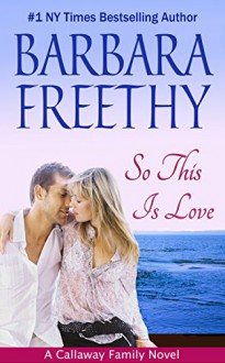 So This Is Love (Callaways #2) - Barbara Freethy