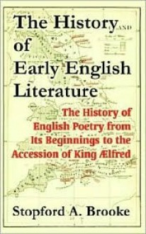 The History of Early English Literature: The History of English Poetry from Its Beginnings to the Accession of King Alfred - Stopford Brooke